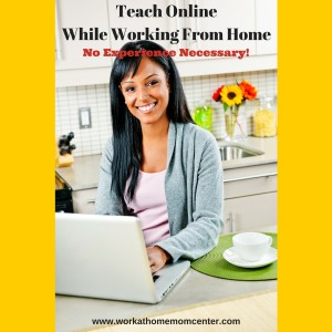 Teach online while working from home with no experience necessary. Learn more at workathomemomcenter.com